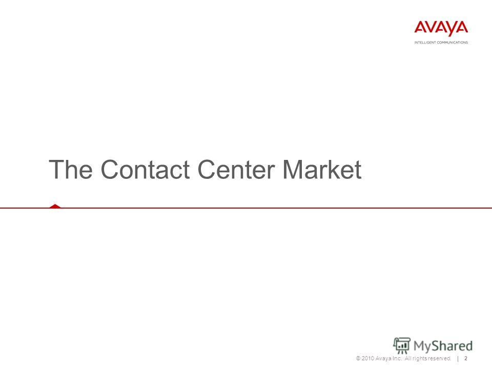 © 2010 Avaya Inc. All rights reserved.2 The Contact Center Market