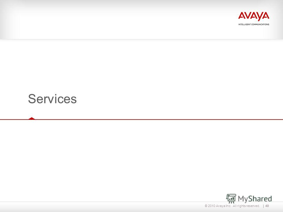 © 2010 Avaya Inc. All rights reserved.40 Services