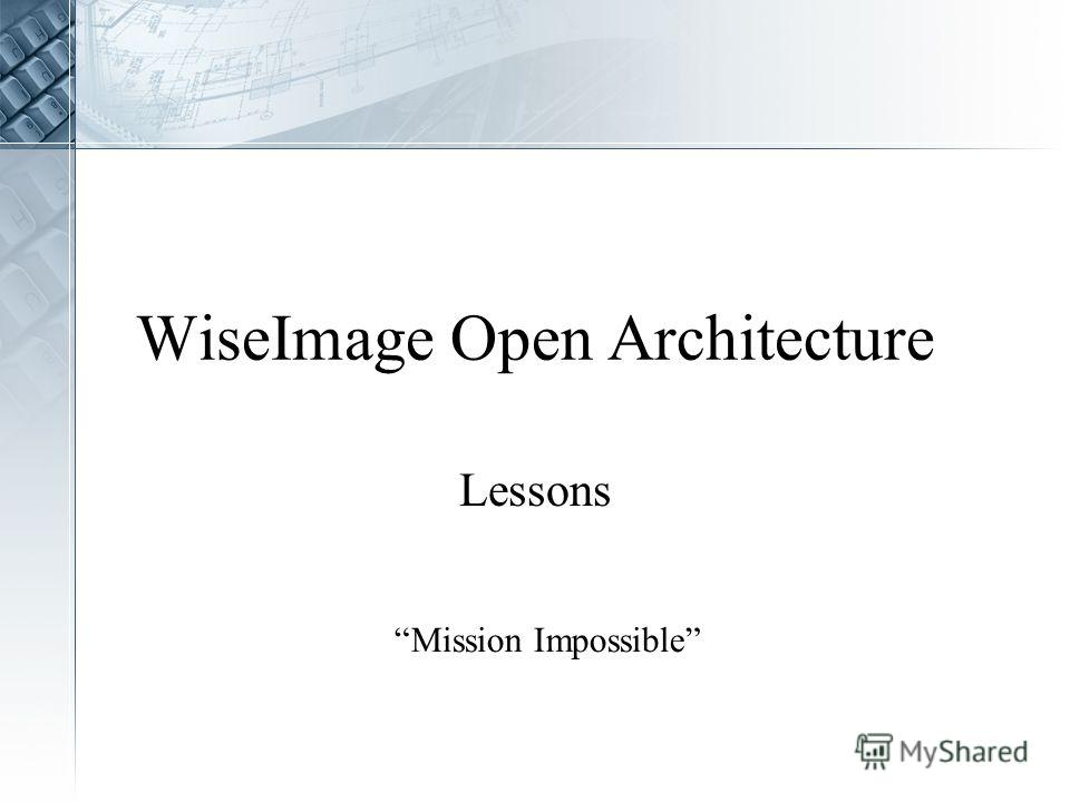 WiseImage Open Architecture Lessons Mission Impossible