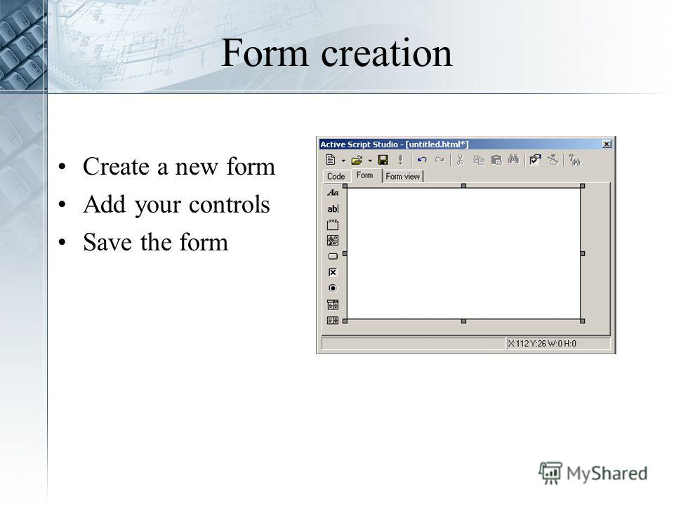 Form creation Create a new form Add your controls Save the form