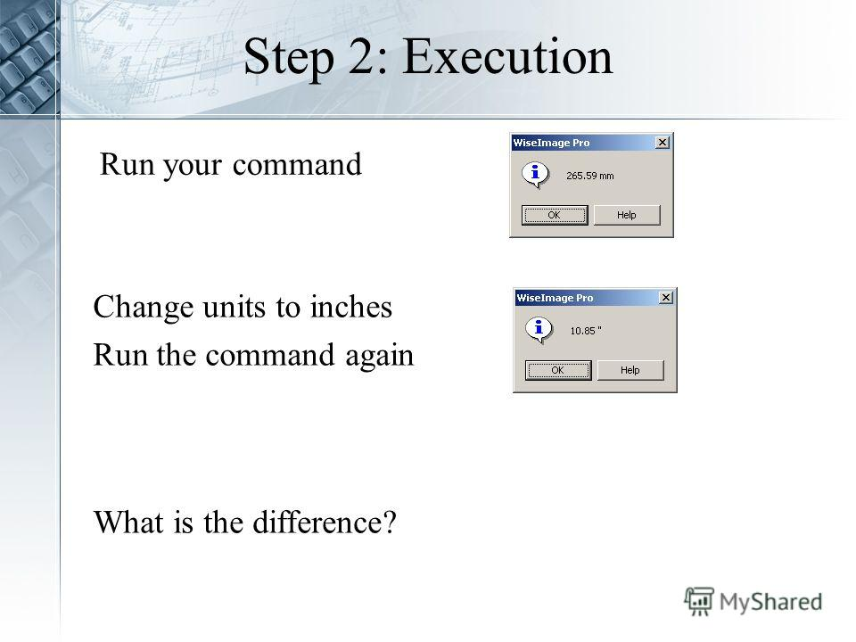Step 2: Execution Change units to inches Run the command again Run your command What is the difference?
