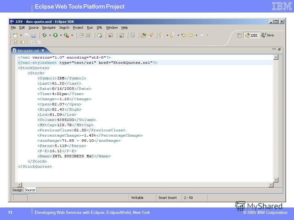 Eclipse Web Tools Platform Project © 2005 IBM Corporation 11Developing Web Services with Eclipse, EclipseWorld, New York