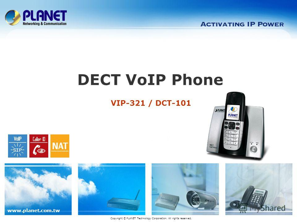 www.planet.com.tw VIP-321 / DCT-101 DECT VoIP Phone Copyright © PLANET Technology Corporation. All rights reserved.