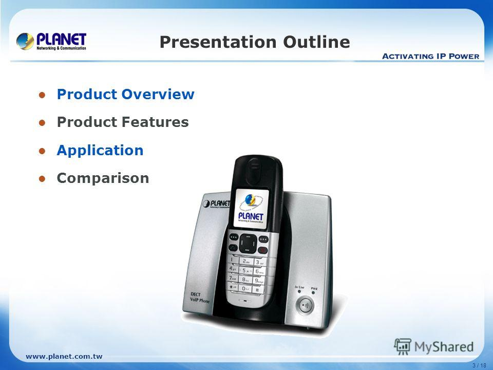 www.planet.com.tw 3 / 18 Presentation Outline Product Overview Product Features Application Comparison