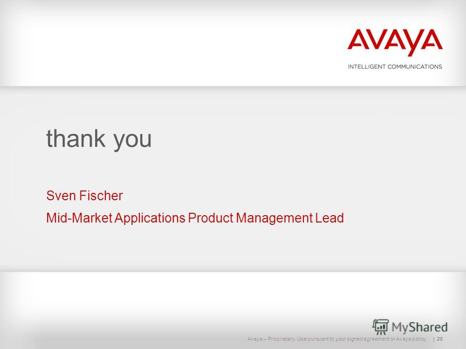 Avaya – Proprietary. Use pursuant to your signed agreement or Avaya policy.28 thank you Sven Fischer Mid-Market Applications Product Management Lead