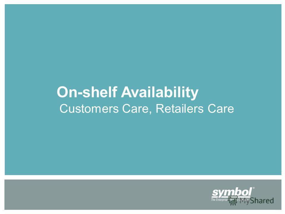 On-shelf Availability Customers Care, Retailers Care