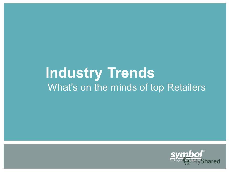Industry Trends Whats on the minds of top Retailers