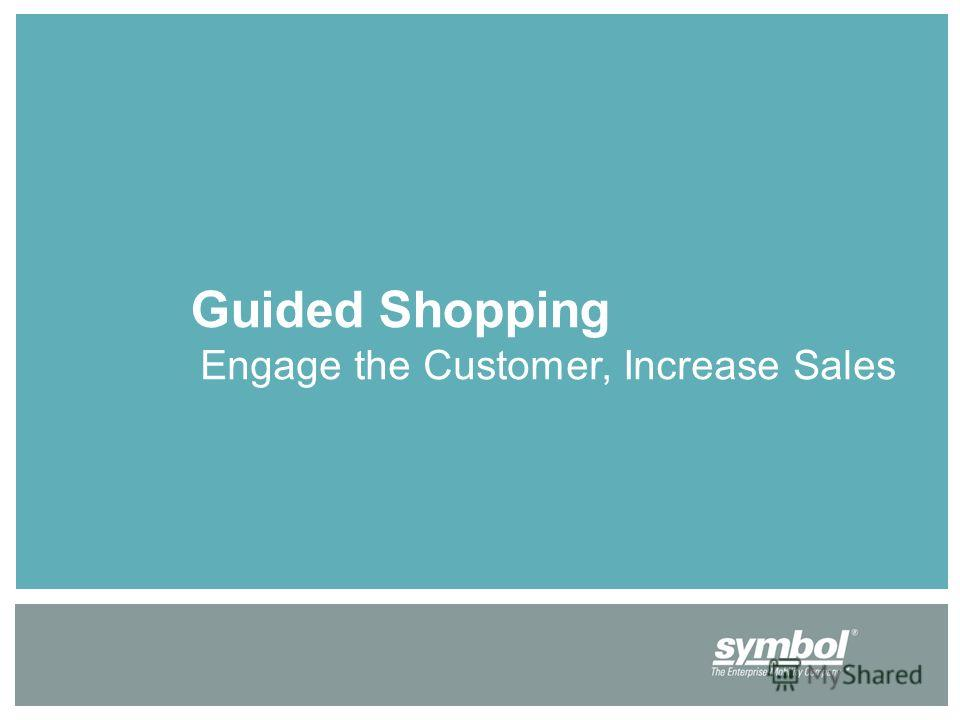 Guided Shopping Engage the Customer, Increase Sales