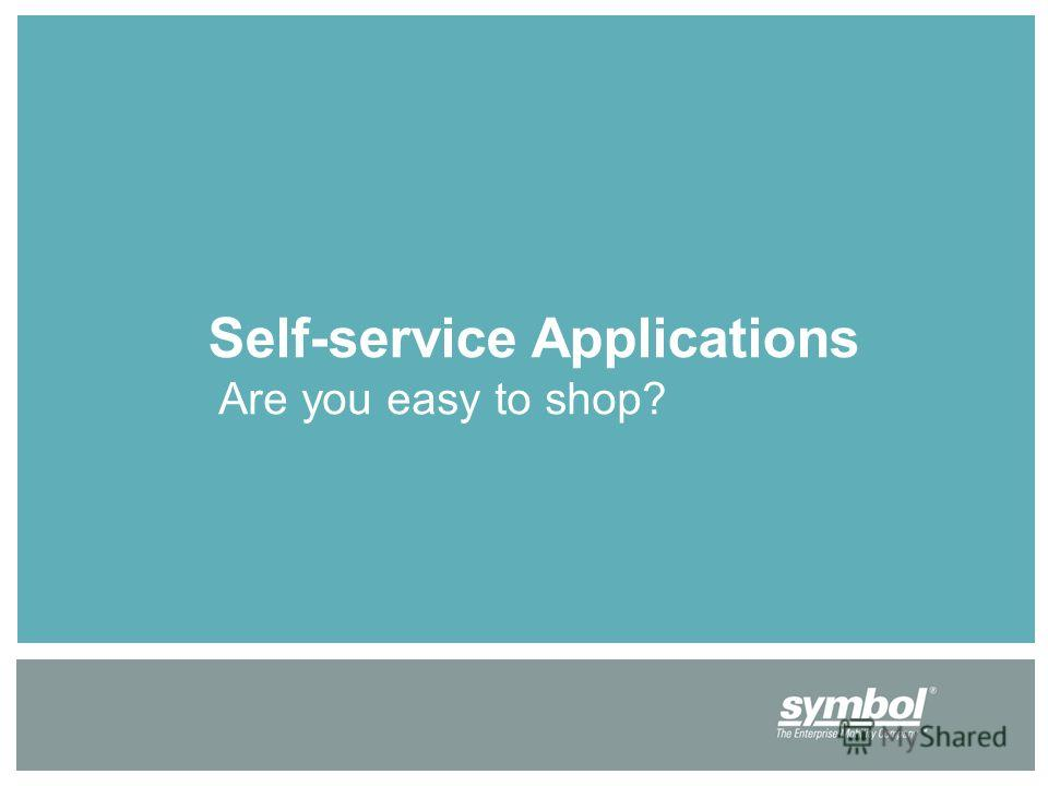 Self-service Applications Are you easy to shop?
