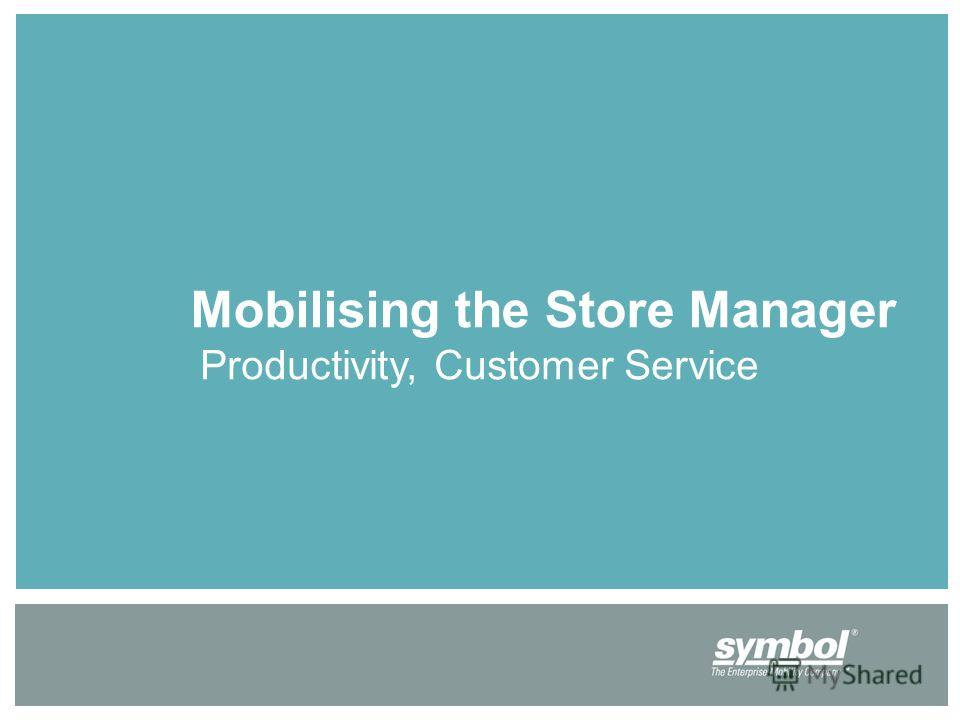 Mobilising the Store Manager Productivity, Customer Service