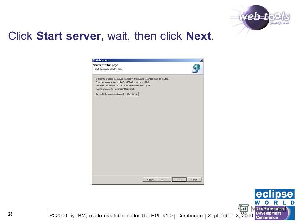 © 2006 by IBM; made available under the EPL v1.0 | Cambridge | September 8, 2006 28 Click Start server, wait, then click Next.