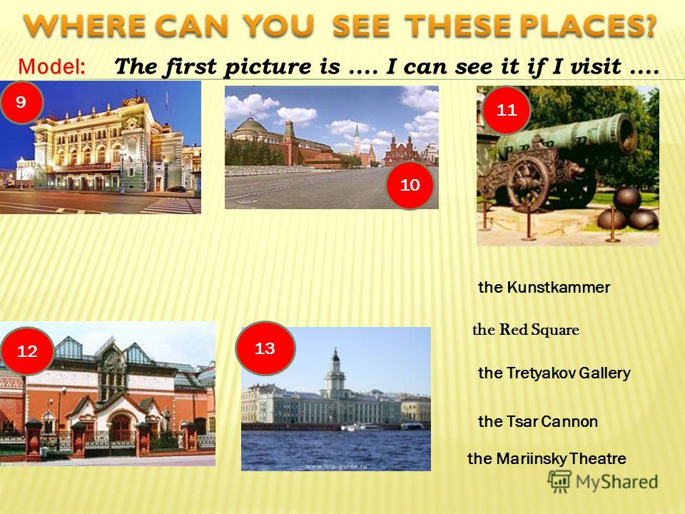 Model: The first picture is.... I can see it if I visit.... the Kunstkammer the Red Square the Mariinsky Theatre the Tretyakov Gallery the Tsar Cannon 9 10 11 12 13