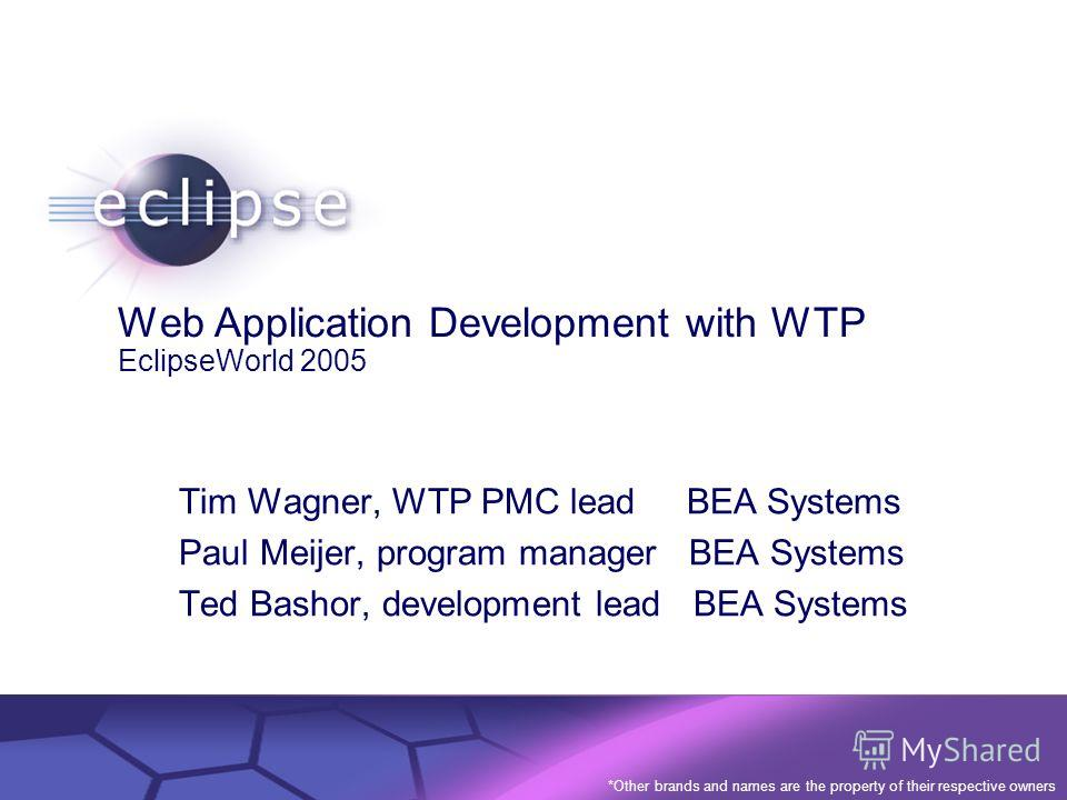 © 2002 IBM Corporation Confidential | Date | Other Information, if necessary Web Application Development with WTP EclipseWorld 2005 Tim Wagner, WTP PMC lead BEA Systems Paul Meijer, program manager BEA Systems Ted Bashor, development lead BEA Systems