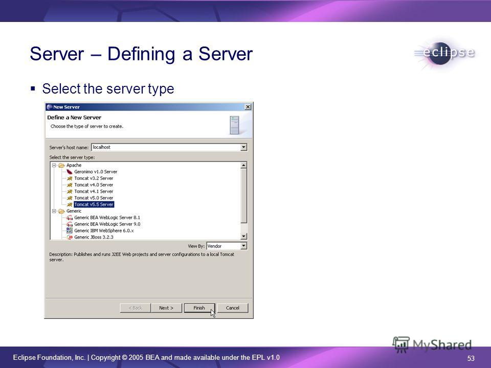 Eclipse Foundation, Inc. | Copyright © 2005 BEA and made available under the EPL v1.0 53 Server – Defining a Server Select the server type