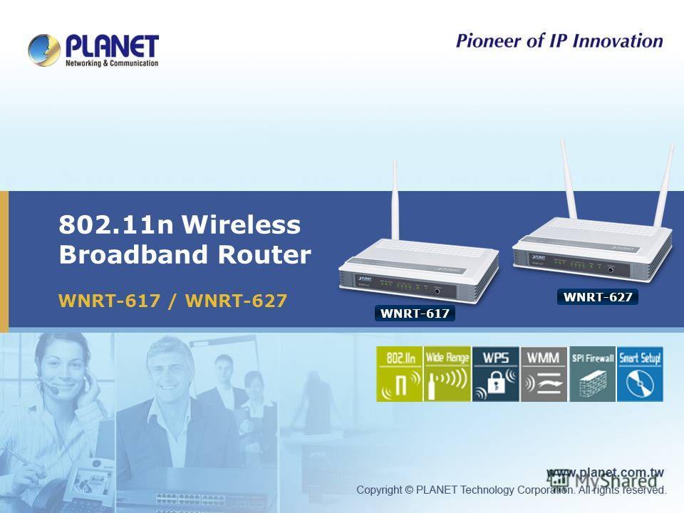 802.11n Wireless Broadband Router WNRT-617 / WNRT-627 Icon5Icon4Icon3 WNRT-617 WNRT-627