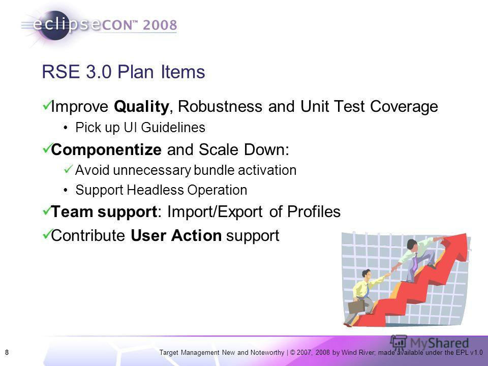 8Target Management New and Noteworthy | © 2007, 2008 by Wind River; made available under the EPL v1.0 RSE 3.0 Plan Items Improve Quality, Robustness and Unit Test Coverage Pick up UI Guidelines Componentize and Scale Down: Avoid unnecessary bundle ac