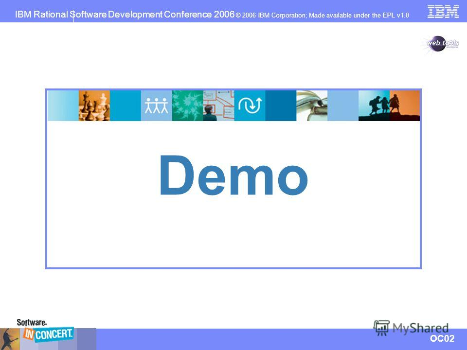 IBM Rational Software Development Conference 2006 © 2006 IBM Corporation; Made available under the EPL v1.0 OC02 Demo