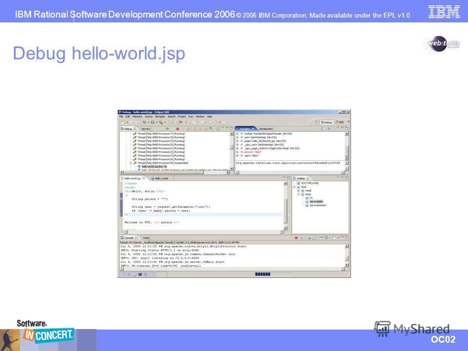 IBM Rational Software Development Conference 2006 © 2006 IBM Corporation; Made available under the EPL v1.0 OC02 Debug hello-world.jsp