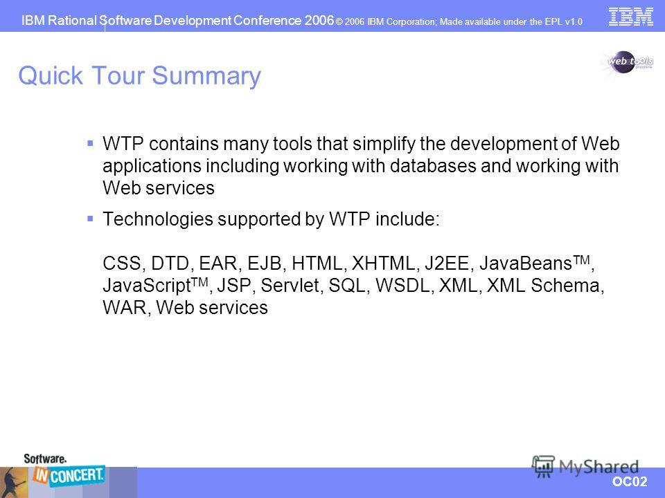 IBM Rational Software Development Conference 2006 © 2006 IBM Corporation; Made available under the EPL v1.0 OC02 Quick Tour Summary WTP contains many tools that simplify the development of Web applications including working with databases and working