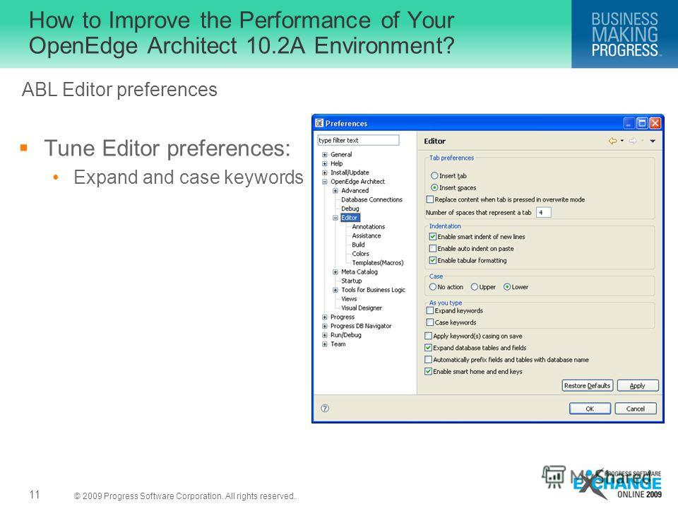 © 2009 Progress Software Corporation. All rights reserved. How to Improve the Performance of Your OpenEdge Architect 10.2A Environment? Tune Editor preferences: Expand and case keywords 11 ABL Editor preferences