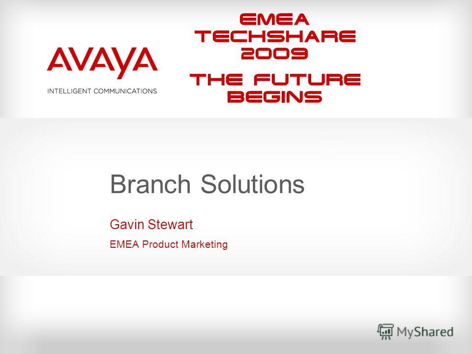 EMEA Techshare 2009 The Future Begins Branch Solutions Gavin Stewart EMEA Product Marketing