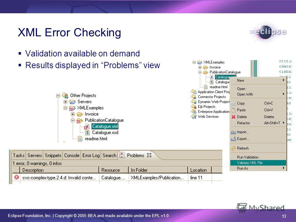 Eclipse Foundation, Inc. | Copyright © 2005 BEA and made available under the EPL v1.0 13 XML Error Checking Validation available on demand Results displayed in Problems view