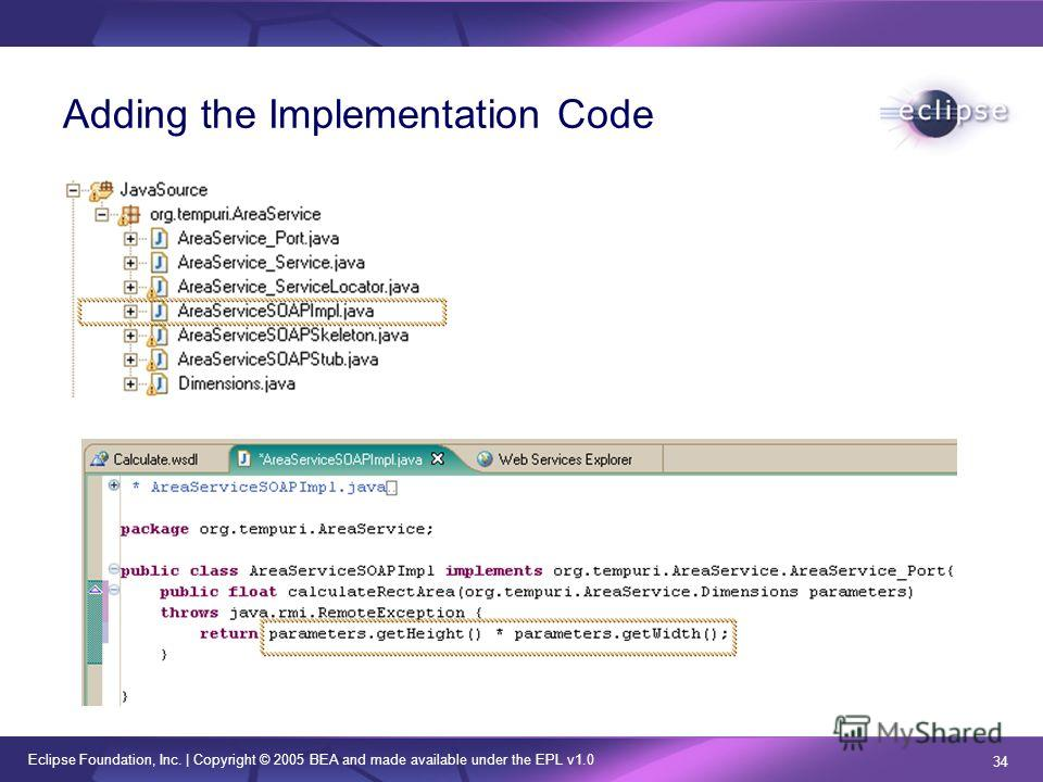 Eclipse Foundation, Inc. | Copyright © 2005 BEA and made available under the EPL v1.0 34 Adding the Implementation Code
