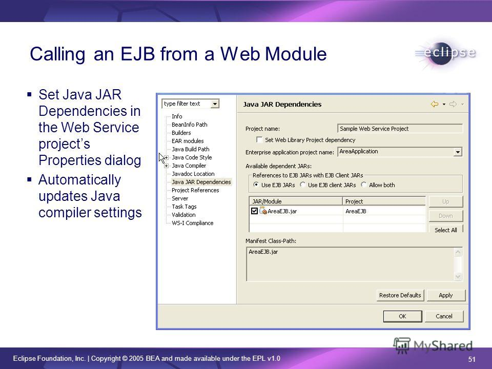 Eclipse Foundation, Inc. | Copyright © 2005 BEA and made available under the EPL v1.0 51 Calling an EJB from a Web Module Set Java JAR Dependencies in the Web Service projects Properties dialog Automatically updates Java compiler settings