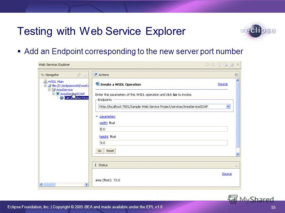 Eclipse Foundation, Inc. | Copyright © 2005 BEA and made available under the EPL v1.0 55 Testing with Web Service Explorer Add an Endpoint corresponding to the new server port number