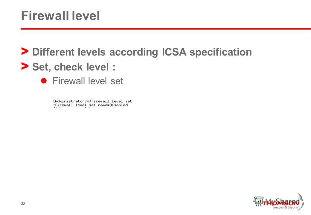 32 Firewall level > Different levels according ICSA specification > Set, check level : Firewall level set