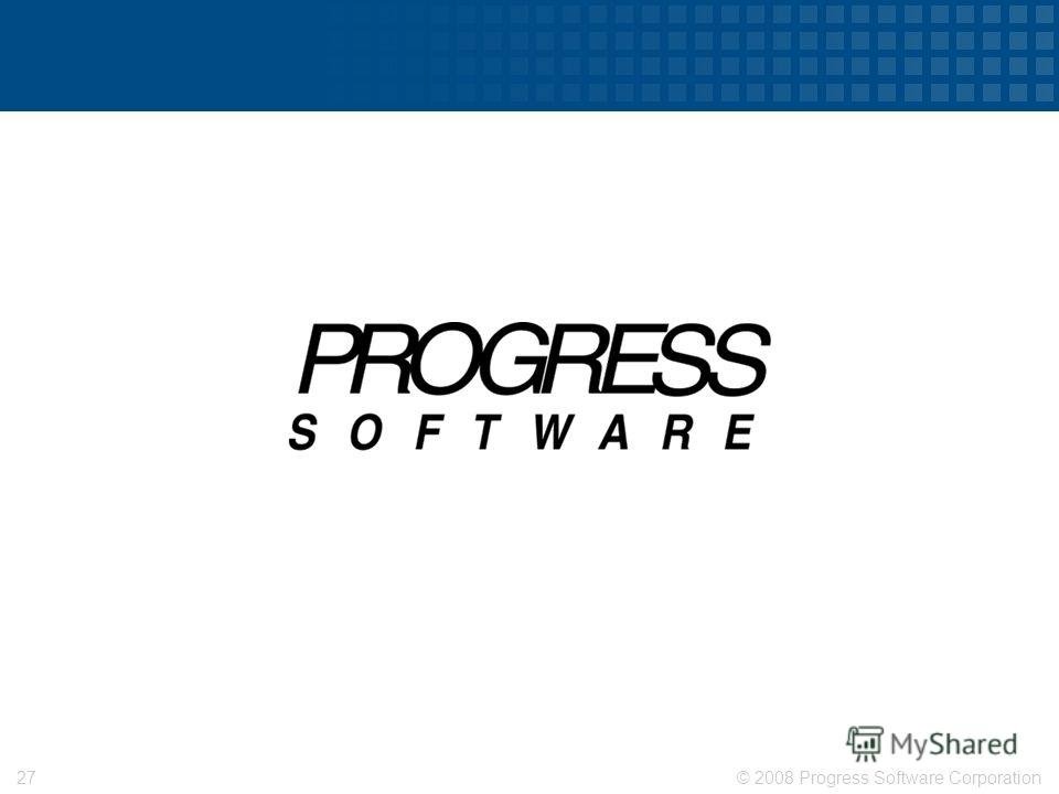 © 2008 Progress Software Corporation27