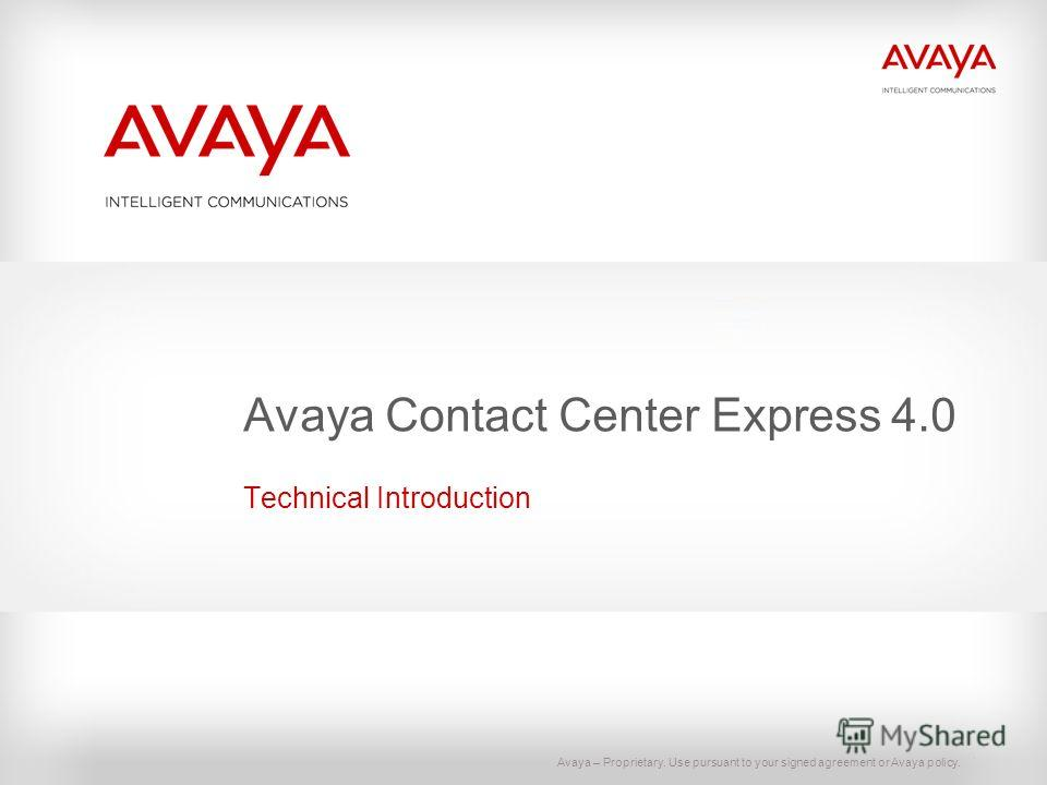 Avaya – Proprietary. Use pursuant to your signed agreement or Avaya policy. Avaya Contact Center Express 4.0 Technical Introduction