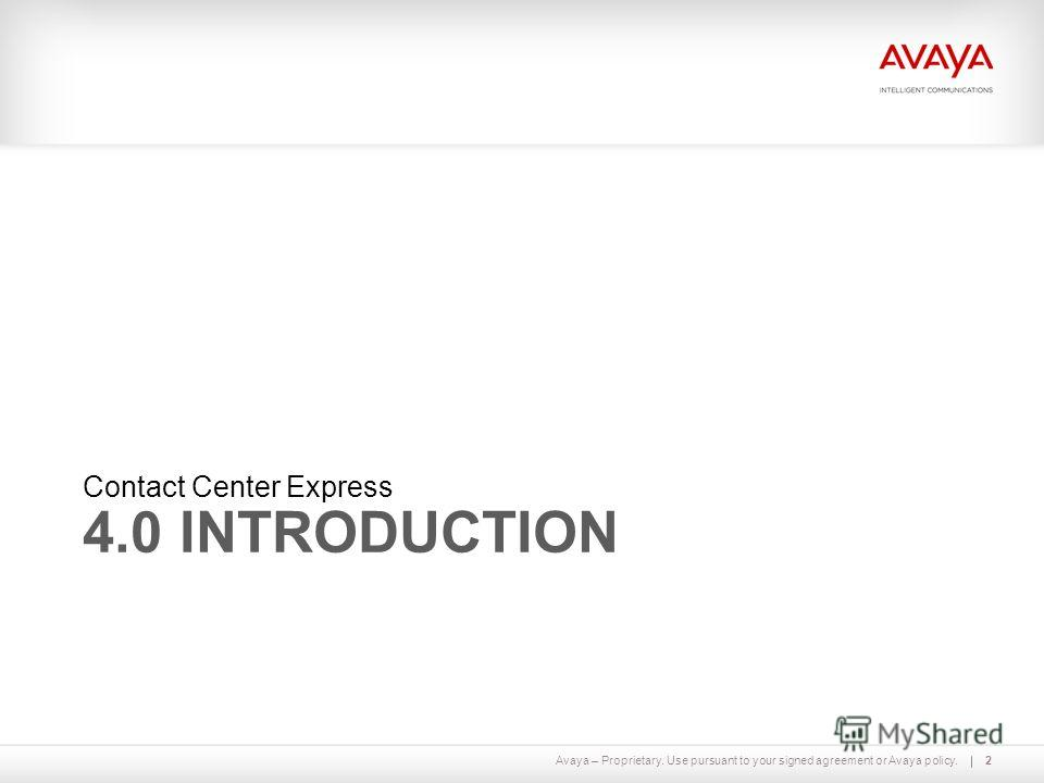 Avaya – Proprietary. Use pursuant to your signed agreement or Avaya policy. 4.0 INTRODUCTION Contact Center Express 2
