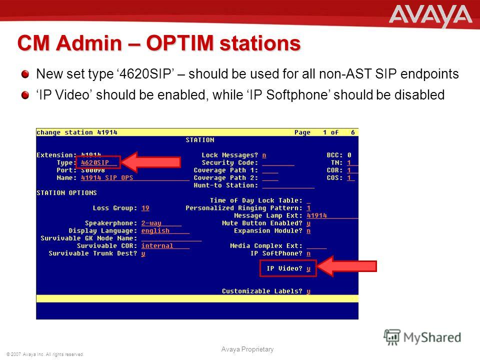 © 2007 Avaya Inc. All rights reserved. Avaya Proprietary CM Admin – OPTIM stations New set type 4620SIP – should be used for all non-AST SIP endpoints IP Video should be enabled, while IP Softphone should be disabled