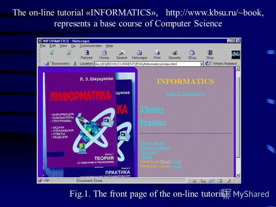 The on-line tutorial «INFORMATICS», http://www.kbsu.ru/~book, represents a base course of Computer Science Fig.1. The front page of the on-line tutorial