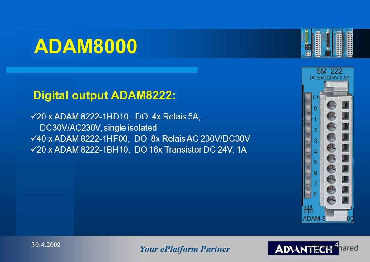 ADAM8000 30.4.20024 Digital output ADAM8222: 20 x ADAM 8222-1HD10, DO 4x Relais 5A, DC30V/AC230V, single isolated 40 x ADAM 8222-1HF00, DO 8x Relais AC 230V/DC30V 20 x ADAM 8222-1BH10, DO 16x Transistor DC 24V, 1A
