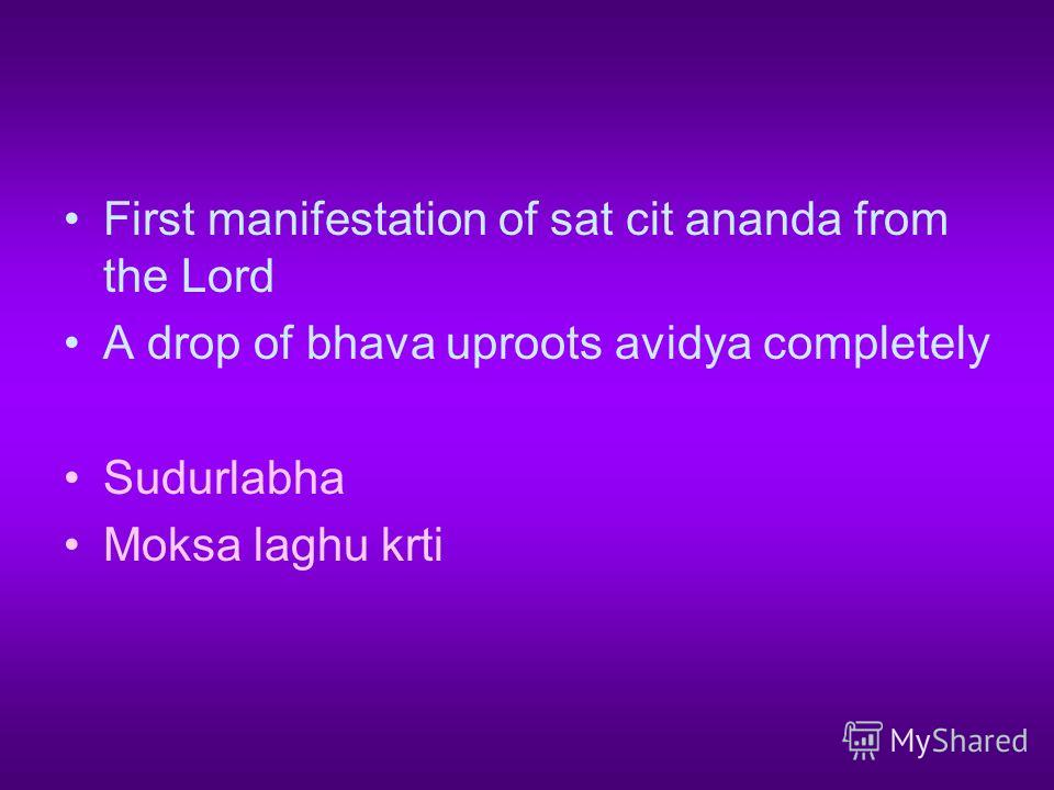 First manifestation of sat cit ananda from the Lord A drop of bhava uproots avidya completely Sudurlabha Moksa laghu krti