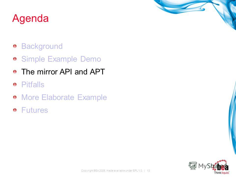 Copyright BEA 2005, made available under EPL 1.0. | 13 Agenda Background Simple Example Demo The mirror API and APT Pitfalls More Elaborate Example Futures