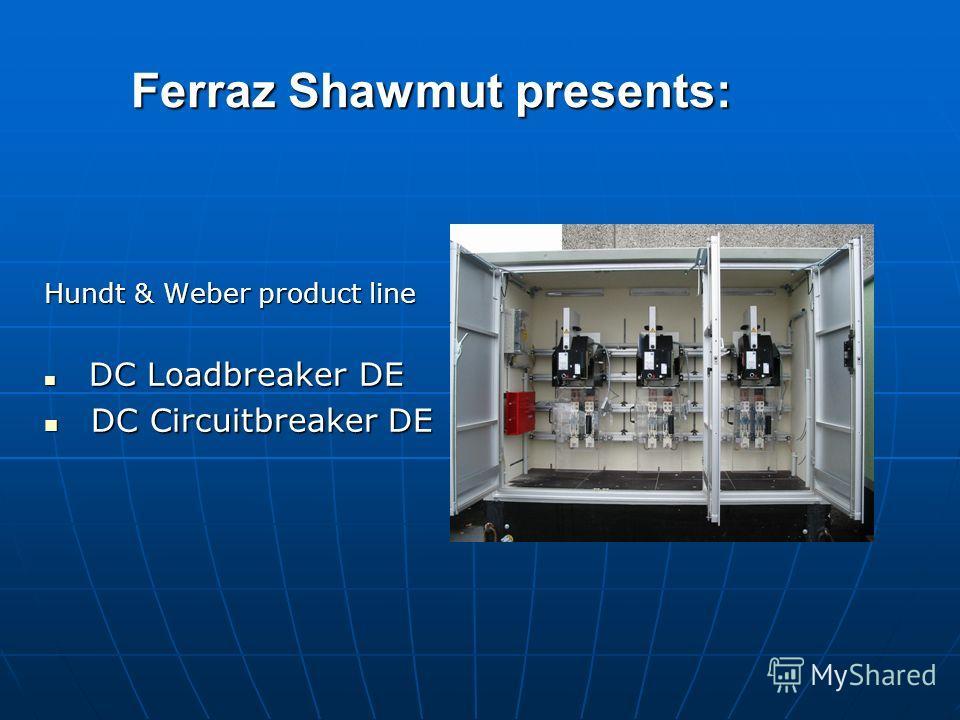 Ferraz Shawmut presents: Hundt & Weber product line DC Loadbreaker DE DC Loadbreaker DE DC Circuitbreaker DE DC Circuitbreaker DE