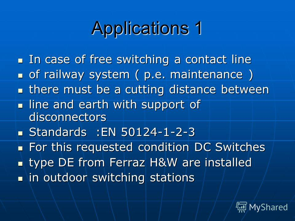 Applications 1 In case of free switching a contact line In case of free switching a contact line of railway system ( p.e. maintenance ) of railway system ( p.e. maintenance ) there must be a cutting distance between there must be a cutting distance b