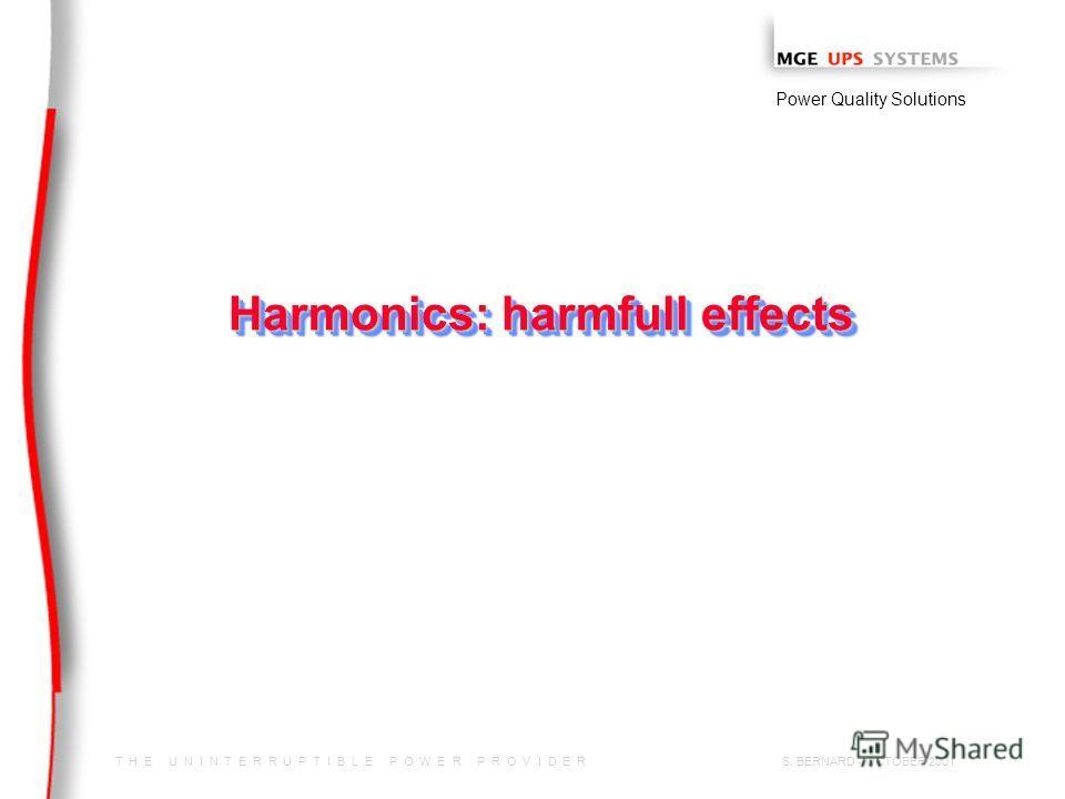 T H E U N I N T E R R U P T I B L E P O W E R P R O V I D E R Power Quality Solutions S. BERNARD - OCTOBER 2001 Harmonics: harmfull effects
