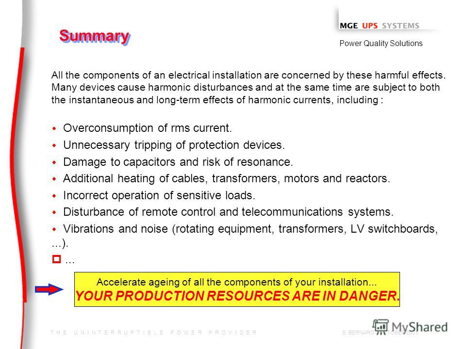 T H E U N I N T E R R U P T I B L E P O W E R P R O V I D E R Power Quality Solutions S. BERNARD - OCTOBER 2001 SummarySummary All the components of an electrical installation are concerned by these harmful effects. Many devices cause harmonic distur