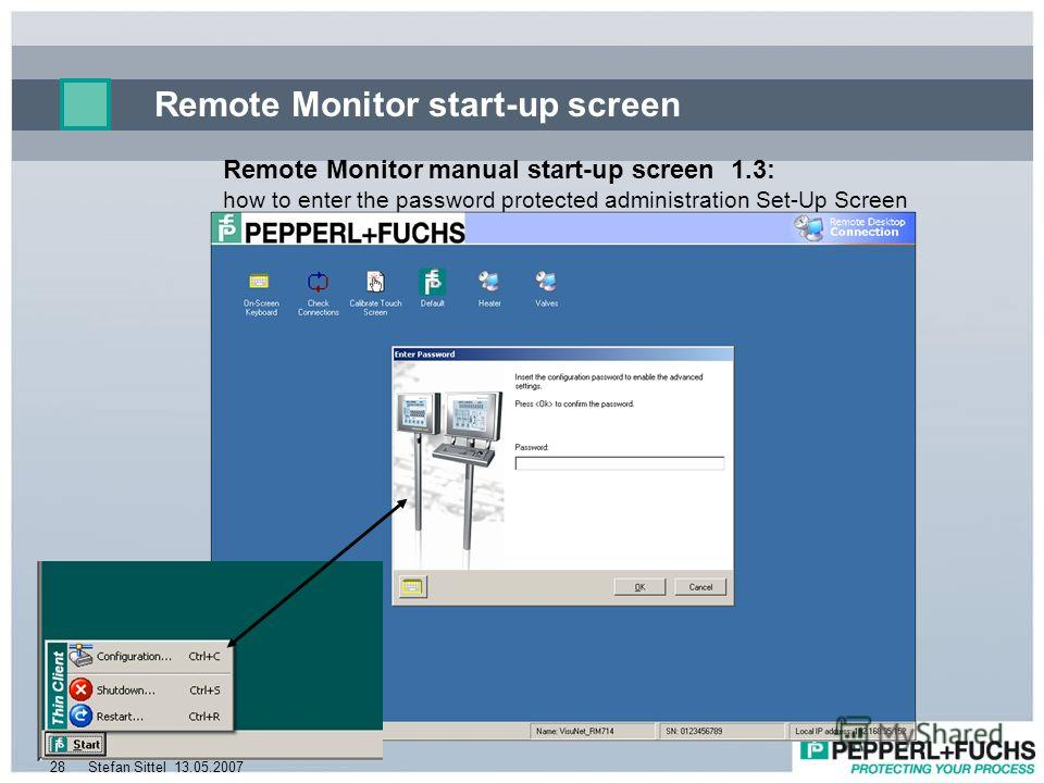 13.05.2007Stefan Sittel28 Remote Monitor start-up screen Remote Monitor manual start-up screen 1.3: how to enter the password protected administration Set-Up Screen
