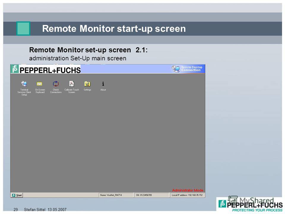 13.05.2007Stefan Sittel29 Remote Monitor start-up screen Remote Monitor set-up screen 2.1: administration Set-Up main screen