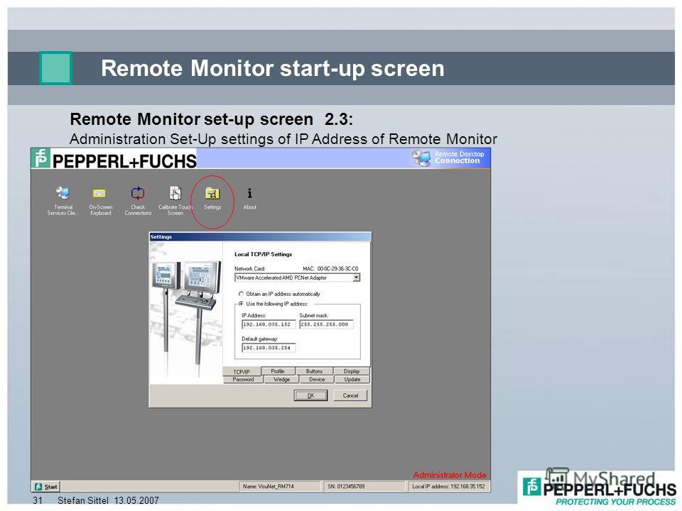 13.05.2007Stefan Sittel31 Remote Monitor start-up screen Remote Monitor set-up screen 2.3: Administration Set-Up settings of IP Address of Remote Monitor
