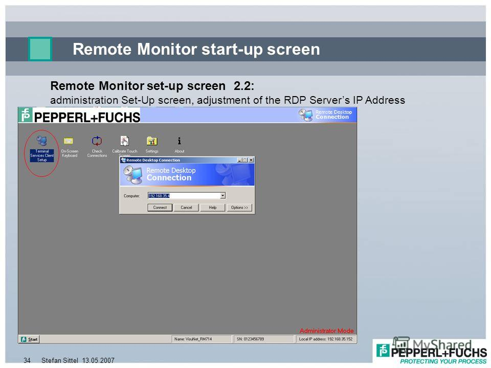 13.05.2007Stefan Sittel34 Remote Monitor start-up screen Remote Monitor set-up screen 2.2: administration Set-Up screen, adjustment of the RDP Servers IP Address