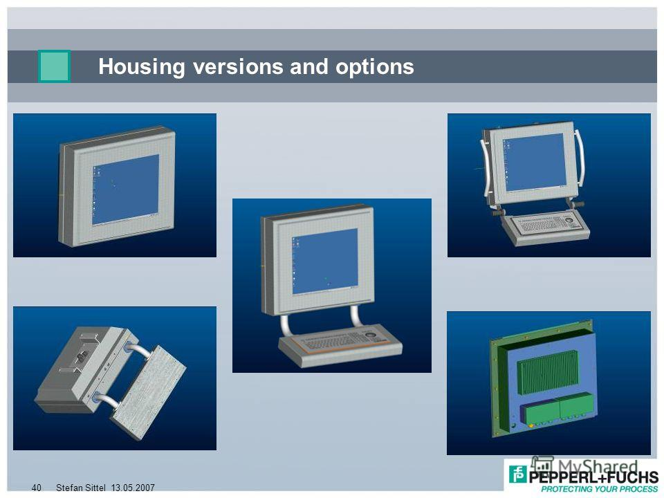 13.05.2007Stefan Sittel40 Housing versions and options