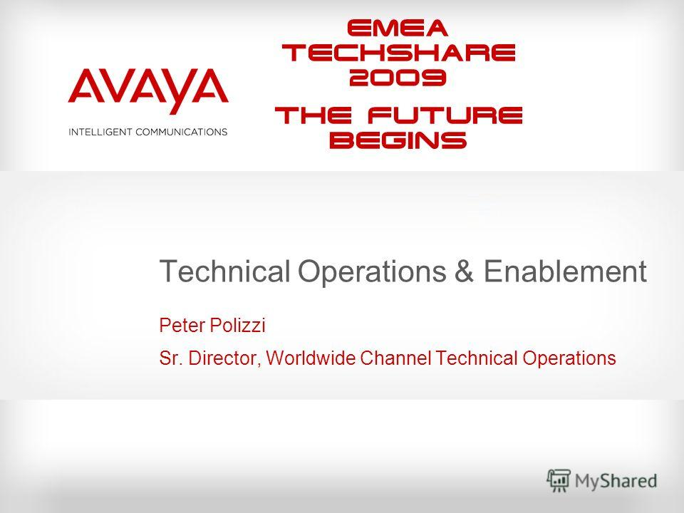 EMEA Techshare 2009 The Future Begins Technical Operations & Enablement Peter Polizzi Sr. Director, Worldwide Channel Technical Operations