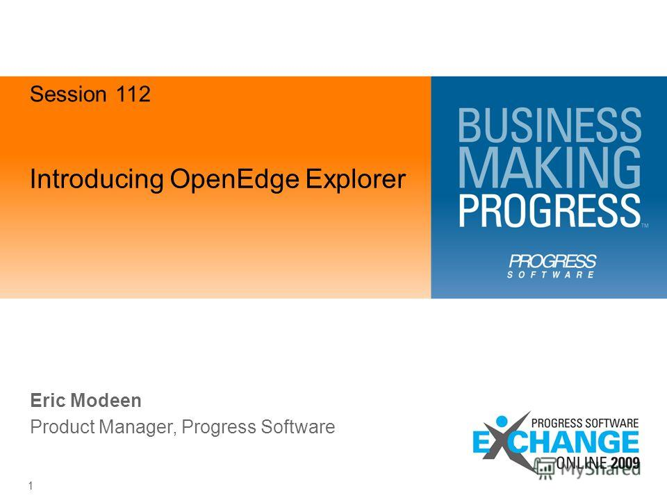 1 Introducing OpenEdge Explorer Eric Modeen Product Manager, Progress Software Session 112