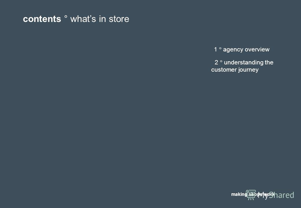 contents ° whats in store making shops work 1 agency overview 2 understanding the customer journey